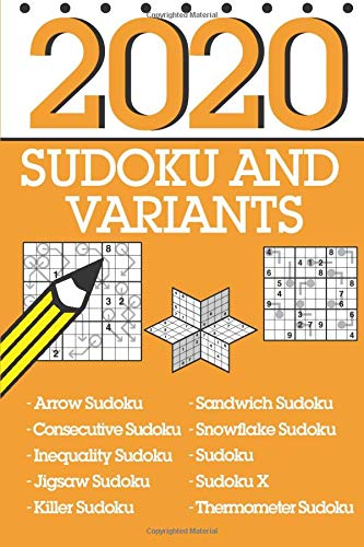 Sudoku and Variants 2020: ...366 puzzles for 2020 featuring sandwich sudoku, snowflake sudoku, jigsaw sudoku and many more!