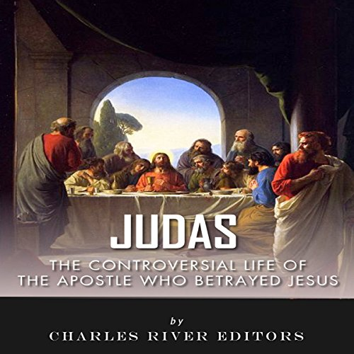 Judas: The Controversial Life of the Apostle Who Betrayed Jesus audiobook cover art