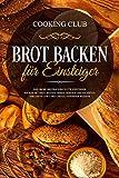 Brot backen für Einsteiger: Das große Brotbackbuch für Einsteiger. Backen mit Hefe, Weizen, Dinkel Roggen und Sauerteig. Inklusive Low Carb und glutenfreier Rezepte.