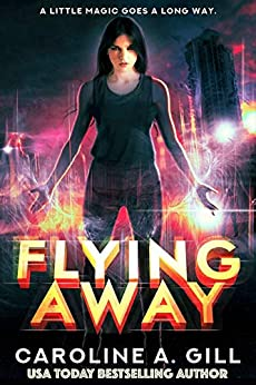 Flying Away (The Flykeeper Chronicles Book 1) by [Caroline Gill]