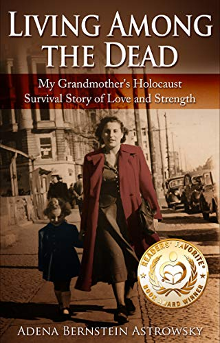 Living among the Dead: My Grandmother's Holocaust Survival Story of Love and Strength (Holocaust Survivor True Stories WWII Book 3) by [Adena Bernstein Astrowsky]