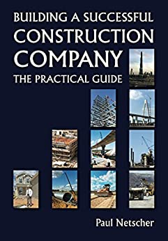 Building a Successful Construction Company: The Practical Guide by [Paul Netscher]