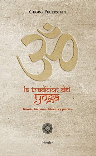 La tradición del Yoga: Historia, literatura, filosofía y práctica