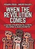 WHEN THE REVOLUTION COMES - LA CULTURA AFROAMERICANA DALLA TRATTA DEGLI SCHIAVI AL BLACK LIVES MATTER