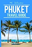 Phuket: Phuket Travel Guide (Phuket Travel Guide 2016, Phuket Thailand) (Volume 1)