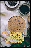 The Absolute Guide To Adatogens Coffee For Dummies: The Simple And Easy Recipes For Strength, Stamina And Stress Relief