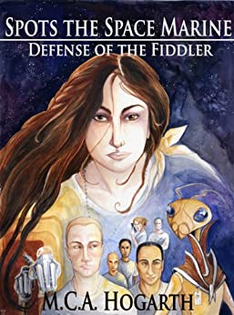 Spots the Space Marine: Defense of the Fiddler by [M.C.A. Hogarth]