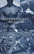 By Fiona Bowie The Anthropology of Religion: An Introduction [Hardcover]