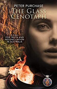 The Glass Cenotaph: A Call for Truth and Reconciliation in Australia (The Truth And Reconciliation Trilogy Book 1) by [Peter Purchase]