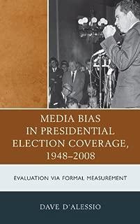 Media Bias in Presidential Election Coverage 1948-2008: Evaluation via Formal Measurement (Lexington Studies in Political Communication)