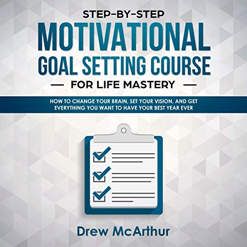 Step-by-Step Motivational Goal Setting Course for Life Mastery cover art