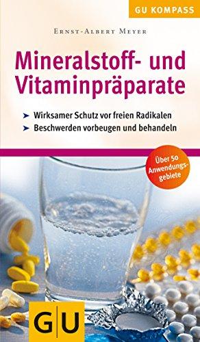 Mineralstoff- und Vitaminpräparate: Wirksamer Schutz vor freien Radikalen. (GU Kompass Gesundheit)