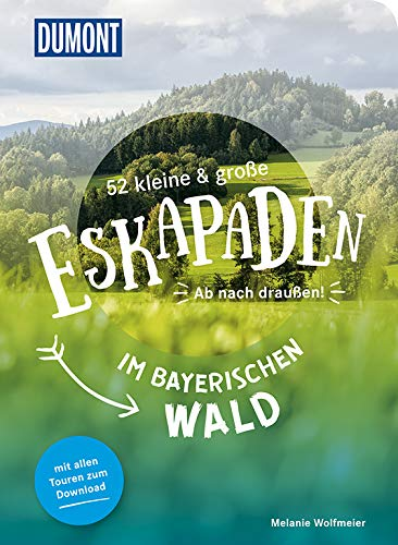 52 kleine und große Eskapaden im Bayerischen Wald: Ab nach draußen! (DuMont Eskapaden)