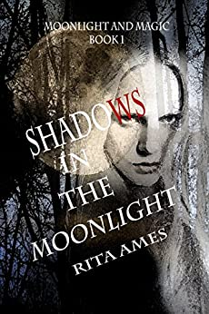 Shadows In The Moonlight: Paranormal Fantasy Romance (Moonlight and Magic Book 1) by [Rita Ames]