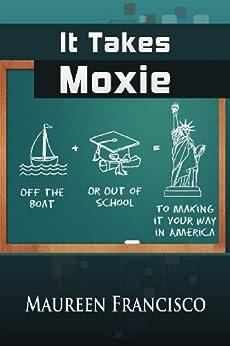 It Takes Moxie by [Maureen Francisco]