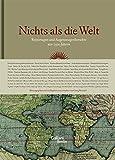 Nichts als die Welt: Reportagen und Augenzeugenberichte aus 2500 Jahren - Georg Brunold