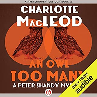An Owl Too Many     Peter & Helen Shandy, Book 8              By:                                                                                                                                 Charlotte MacLeod                               Narrated by:                                                                                                                                 John McLain                      Length: 7 hrs and 44 mins     58 ratings     Overall 4.4