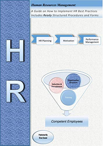 Human Resources Management: : A Guide on How to Implement HR Best Practices Includes Ready Structured Procedures and Forms (English Edition)