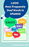 Quick Spanish Course: Learn the 1,000 Most Frequently Used Words: All you need to speack and understand are the 1000 most Frequently Used Words. Spanish ... 1,000 Most Frequently Used Words Book 2)