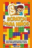 Scratch para Niños: Cómo Aprender a Elaborar Historias Interactivas, Juegos y Animaciones de Forma Sencilla y Intuitiva