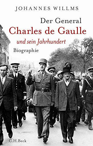 Der General: Charles de Gaulle und sein Jahrhundert