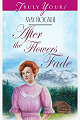 After The Flowers Fade (Truly Yours Digital Editions Book 352) Kindle Edition