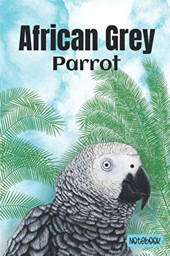 African Grey Parrot Notebook: Blank Lined Wide Ruled To Write In Gift for African Greys Lovers