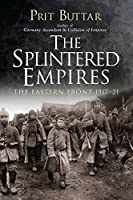 The Splintered Empires: The Eastern Front, 1917-21
