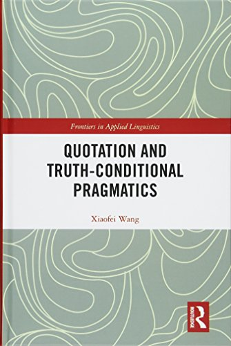 Quotation and Truth-Conditional Pragmatics (Frontiers in Applied Linguistics)