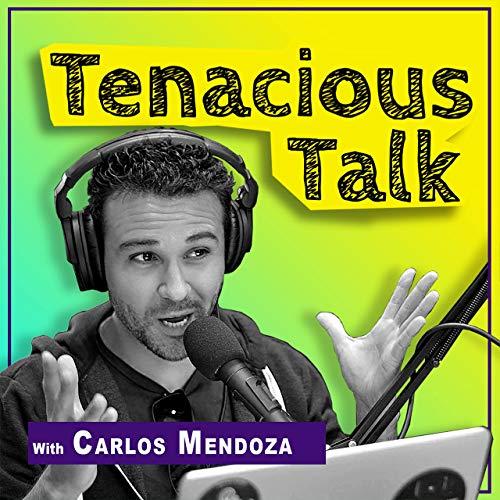 Tenacious Talk Podcast By Carlos Mendoza cover art