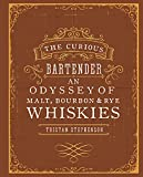 The Curious Bartender: An Odyssey of Malt, Bourbon & Rye Whiskies Hardcover – October 9, 2014 by Tristan Stephenson (Author)