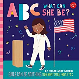 ABC for Me: ABC What Can She Be?: Girls can be anything they want to be, from A to Z by [Sugar Snap Studio, Jessie Ford]