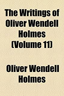 The Writings of Oliver Wendell Holmes (Volume 11)