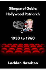 Glimpse of Gable: Hollywood Patriarch 1950 to 1960 Kindle Edition