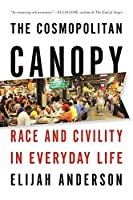 The Cosmopolitan Canopy: Race and Civility in Everyday Life by Elijah Anderson(2012-03-12)