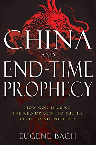 China and End-Time Prophecy: How God Is Using the Red Dragon to Fulfill His Ultimate Purposes