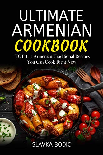 Ultimate Armenian Cookbook: TOP 111 Armenian traditional recipes you can cook right now (World Cuisines Book 1) (English Edition)