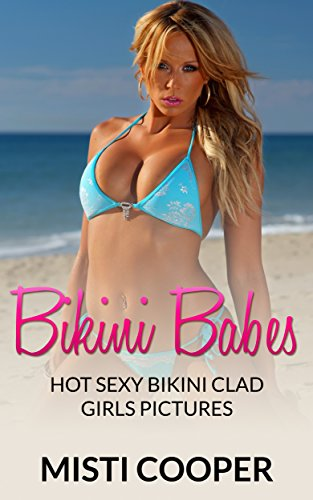 Bikini Babes: Hot Sexy Bikini Clad Girls Pictures (English Edition)