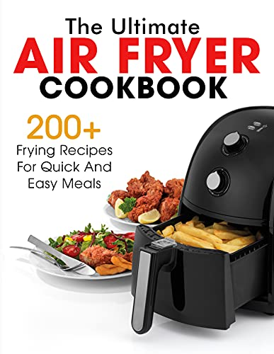 The Ultimate Air Fryer Cookbook : 200+ Frying Recipes For Quick And Easy Meals (English Edition)