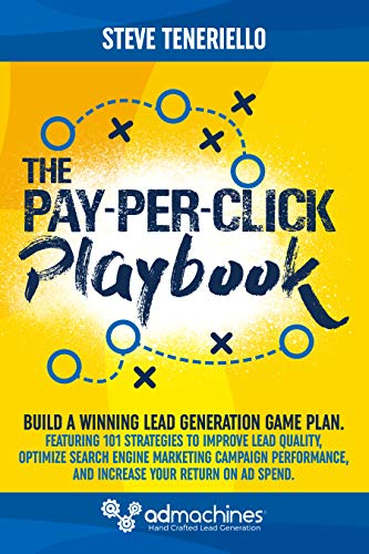 The Pay-Per-Click Playbook: Build a Winning Lead Generation Game Plan:  Featuring 101 Strategies to Improve Lead Quality, Optimize Search Engine Marketing ... and Increase Your ROI. (English Edition)
