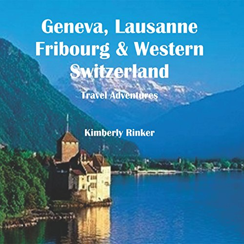 Geneva, Lausanne, Fribourg & Western Switzerland Travel Adventures audiobook cover art
