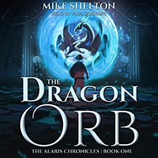 The Dragon Orb     Alaris Chronicles Series, Book 1              Written by:                                                                                                                                 Mike Shelton                               Narrated by:                                                                                                                                 Paul Boehmer                      Length: 10 hrs and 1 min     Not rated yet     Overall 0.0