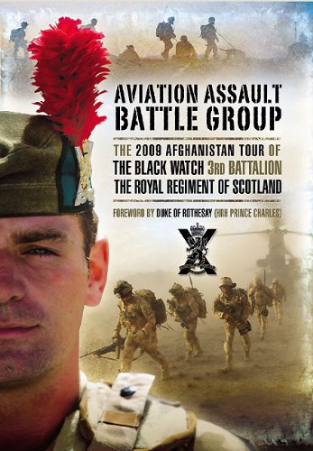Aviation Assault Battlegroup: The 2009 Afghanistan Tour of The Black Watch, 3rd Battalion The Royal...