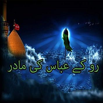 Ro Ke Abbas Ki Maadar