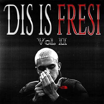 Dis is fresi, Vol. II