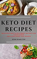 Keto Diet Recipes: Delicious Mouth-Watering Recipes for Your Lunch (Includes Many Side Dishes)