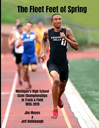 Compare Textbook Prices for The Fleet Feet of Spring: Michigan's High School State Championships in Track & Field  ISBN 9781671699687 by Moyes, Jim,Hollobaugh, Jeff
