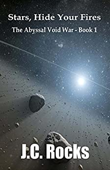 Stars, Hide Your Fires (The Abyssal Void War Book 1) by [J.C.  Rocks]