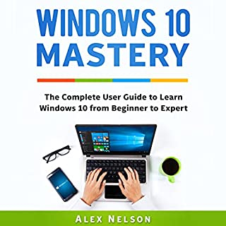 Windows 10 Mastery: The Complete User Guide to Learn Windows 10 from Beginner to Expert                   By:                                                                                                                                 Alex Nelson                               Narrated by:                                                                                                                                 Matthew Parrish                      Length: 38 mins     2 ratings     Overall 1.5