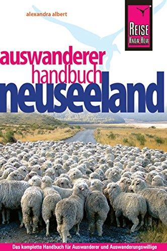 Reise Know-How Neuseeland Auswanderer-Handbuch: Ratgeber für den gesamten Auswanderungsprozess...